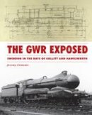 Clements, Jeremy, Robertson, Kevin - The GWR Exposed: Swindon in the Days of Collett and Hawksworth - 9780860936664 - V9780860936664