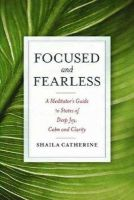 Catherine, Shaila - Focused and Fearless: A Meditator's Guide to States of Deep Joy, Calm, and Clarity - 9780861715602 - V9780861715602