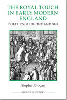 Brogan, Stephen - The Royal Touch in Early Modern England (Royal Historical Society Studies in History New Series) - 9780861933372 - V9780861933372