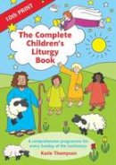 Thompson, Katie - The Complete Children's Liturgy Book - 9780862096366 - V9780862096366