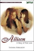 Strelkoff, Tatiana - Allison: A Story of First Love: Girl Meets Girl - A Story of First Love - 9780862785598 - KNW0005076