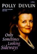 Devlin, Polly - Only Sometimes Looking Sideways - 9780862785642 - KKD0003593