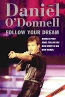 O'Donnell, Daniel, Rowley, Eddie - Follow Your Dream: The Daniel O'Donnell Story - 9780862786366 - KTJ0025635