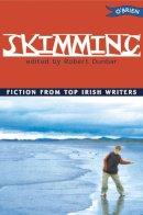 Dunbar, Robert - Skimming: Fiction from Top Irish Writers - 9780862786601 - KEX0280924