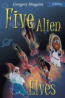 Maguire, Gregory - Five Alien Elves (Copycats Vs. Tattletales) - 9780862787394 - KEX0214700
