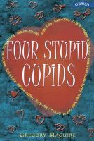 Maguire, Gregory - Four Stupid Cupids (Copycats Vs. Tattletales) - 9780862787400 - KEX0200399