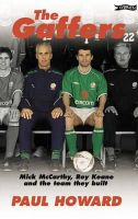 Howard, Paul - The Gaffers: Mick McCarthy, Roy Keane and the Team They Built - 9780862787813 - KTJ0007146