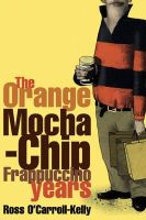 O'Carroll-Kelly, Ross - The Orange Mocha-Chip Frappuccino Years - 9780862788094 - KOC0025874