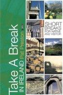 Patricia Tunison Preston - Take a Break in Ireland: Top Tips for Short Trips - 9780862788391 - KLN0015179