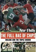 O'Reilly, Peter - The Full Bag of Chips: Ireland and the Triple Crown - 9780862788971 - KST0024383