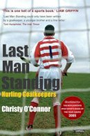 O'Connor, Christy - Last Man Standing: Hurling Goalkeepers - 9780862789220 - V9780862789220