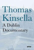 Thomas Kinsella - A Dublin Documentary - 9780862789954 - V9780862789954