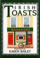 Bailey, Karen - Irish Toasts (The Pleasures of Drinking) - 9780862811952 - KSG0012344
