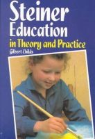 Childs, Gilbert - Steiner Education in Theory and Practice - 9780863151316 - V9780863151316