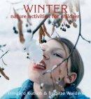 Kutsch, Irmgard; Walden, Brigitte - Winter Nature Activities for Children - 9780863155642 - V9780863155642