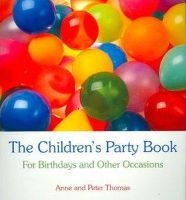 Anne Thomas, Peter Thomas - The Children's Party Book: For Birthdays and Other Occasions - 9780863156397 - V9780863156397
