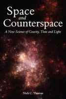 Thomas, Nick C. - Space and Counterspace: A New Science of Gravity, Time and Light - 9780863156700 - V9780863156700