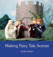 Adolphi, Sybille - Making Fairy Tale Scenes - 9780863157189 - V9780863157189