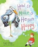 Don, Lari; O'Byrne, Nicola - How to Make a Heron Happy - 9780863158049 - V9780863158049
