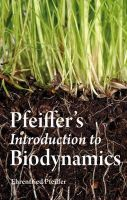 Pfeiffer, Ehrenfried E. - Pfeiffer's Introduction to Biodynamics - 9780863158483 - V9780863158483