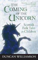 Williamson, Duncan - The Coming of the Unicorn: Scottish Folk Tales for Children (Kelpies) - 9780863158681 - V9780863158681