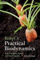 Koepf, Herbert H. - Koepf's Practical Biodynamics - 9780863159268 - V9780863159268
