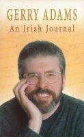 Adams, Gerry - An Irish Journal: The Views and Insights of the Leader of Irish Republicanism - 9780863222825 - KEX0256626