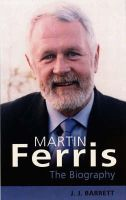 Barrett, J.J. - Martin Ferris: Man of Kerry - 9780863223105 - KEX0281027