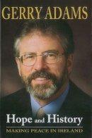 Adams, Gerry - Hope and History: Making Peace in Ireland - 9780863223303 - KLJ0007593