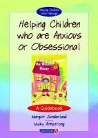 Sunderland, Margot; Hancock, Nicky - Helping Children Who are Anxious or Obsessional - 9780863884542 - V9780863884542