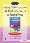 Sunderland, Margot; Hancock, Nicky - Helping Children Who Have Hardened Their Hearts or Become Bullies - 9780863884580 - V9780863884580