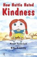 Margot Sunderland - How Hattie Hated Kindness (Helping Children with Feelings) - 9780863884610 - V9780863884610