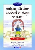 Sunderland, Margot, Hancock, Nicky - Helping Children Locked in Rage or Hate: A Guidebook (Helping Children with Feelings) - 9780863884658 - V9780863884658