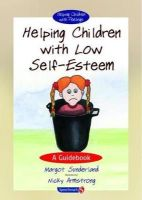 Sunderland, Margot; Hancock, Nicky - Helping Children with Low Self-esteem - 9780863884665 - V9780863884665