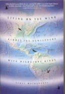 Weidensaul, Scott - Living on the Wind: Across the Hemisphere with Migratory Birds - 9780865475915 - KIN0033375