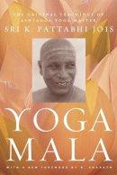 Jois, Sri K. Pattabhi - Yoga Mala: The Original Teachings of Ashtanga Yoga Master Sri K. Pattabhi Jois - 9780865477513 - V9780865477513