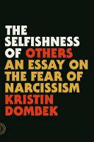 Dombek, Kristin - The Selfishness of Others: An Essay on the Fear of Narcissism - 9780865478237 - V9780865478237