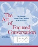 . Ed(s): Stanfield, R. Brian - The Art of Focused Conversation. 100 Ways to Access Group Wisdom in the Workplace.  - 9780865714168 - V9780865714168
