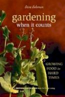 Solomon, Steve - Gardening When It Counts: Growing Food in Hard Times (Mother Earth News Wiser Living Series) - 9780865715530 - V9780865715530