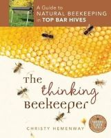 Hemenway, Christy - The Thinking Beekeeper: A Guide to Natural Beekeeping in Top Bar Hives - 9780865717206 - V9780865717206