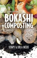 Adam Footer - Bokashi Composting: Scraps to Soil in Weeks - 9780865717527 - V9780865717527