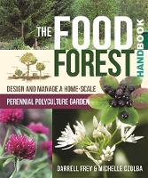 Czolba, Michelle, Frey, Darrell - The Food Forest Handbook: Design and Manage a Home-Scale Perennial Polyculture Garden - 9780865718128 - V9780865718128