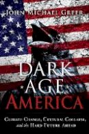 Greer, John Michael - Dark Age America: Climate Change, Cultural Collapse, and the Hard Future Ahead - 9780865718333 - V9780865718333