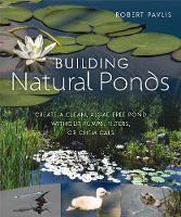 Pavlis, Robert - Building Natural Ponds: Create a Clean, Algae-free Pond without Pumps, Filters, or Chemicals - 9780865718456 - V9780865718456