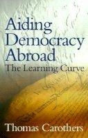 Carothers, Thomas - Aiding Democracy Abroad - 9780870031694 - V9780870031694