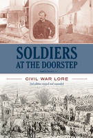 Chowning, Larry S. - Soldiers At The Doorstep: Civil War Lore - 9780870336423 - V9780870336423
