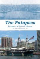 Travers, Paul J. - The Patapsco: Baltimore's River of History - 9780870336447 - V9780870336447