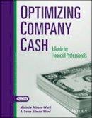 Allman-Ward, Michèle, Allman-Ward, A. Peter - Optimizing Company Cash: A Guide For Financial Professionals - 9780870516542 - V9780870516542