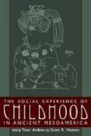 Traci Ardren - Social Experience of Childhood in Ancient Mesoamerica - 9780870818271 - V9780870818271