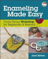 Silvera, Anat - Enameling Made Easy: Torch-Firing Workshop for Beginners & Beyond - 9780871167705 - V9780871167705